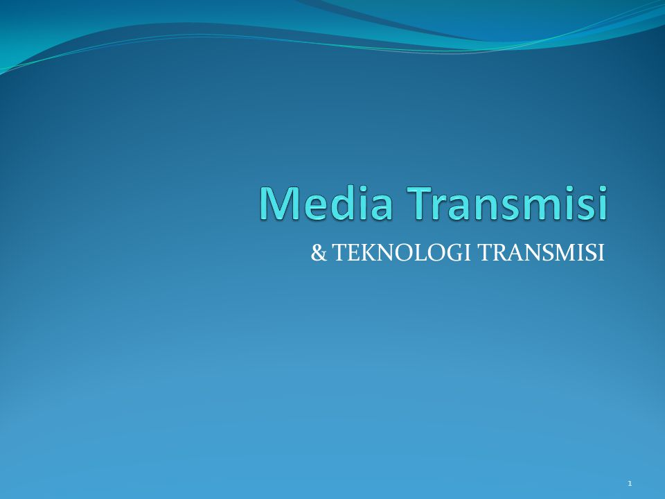 & TEKNOLOGI TRANSMISI 1