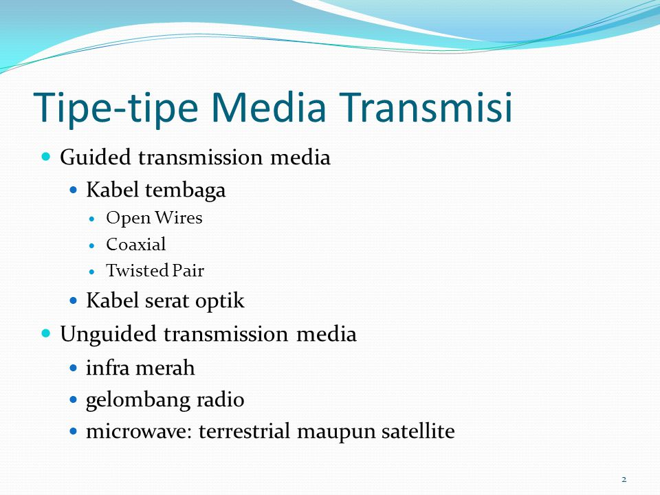 2 Tipe-tipe Media Transmisi Guided transmission media Kabel tembaga Open Wires Coaxial Twisted Pair Kabel serat optik Unguided transmission media infr