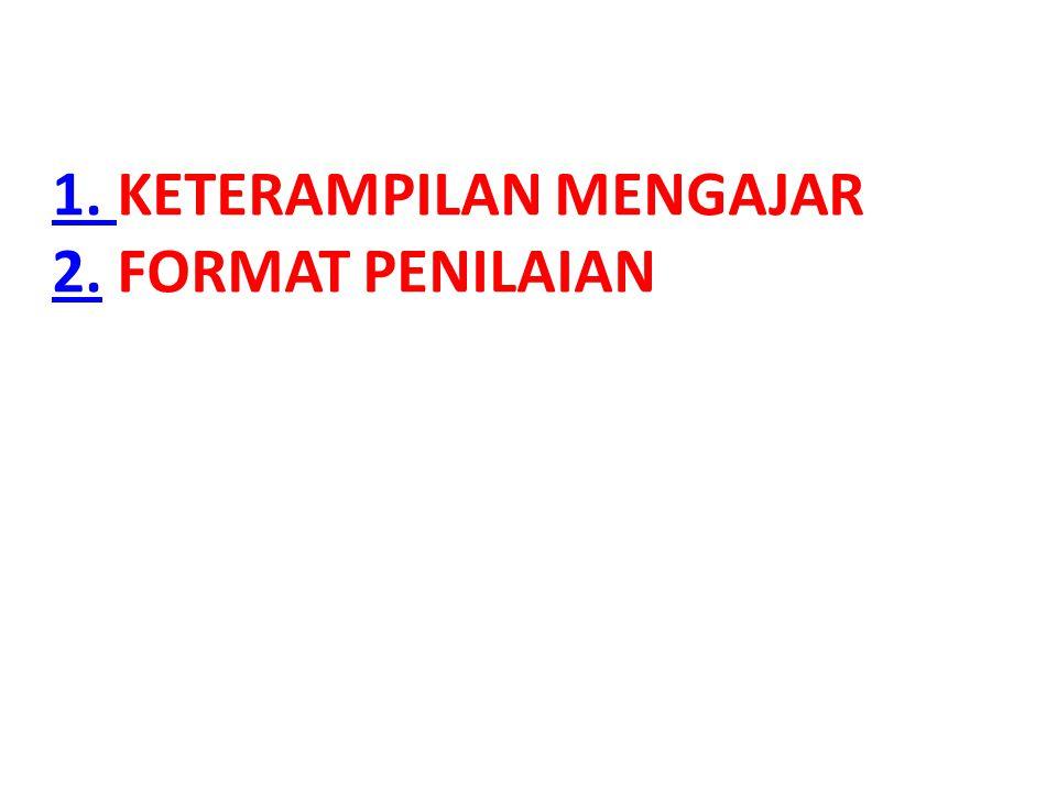1. 1. KETERAMPILAN MENGAJAR 2. FORMAT PENILAIAN 2.