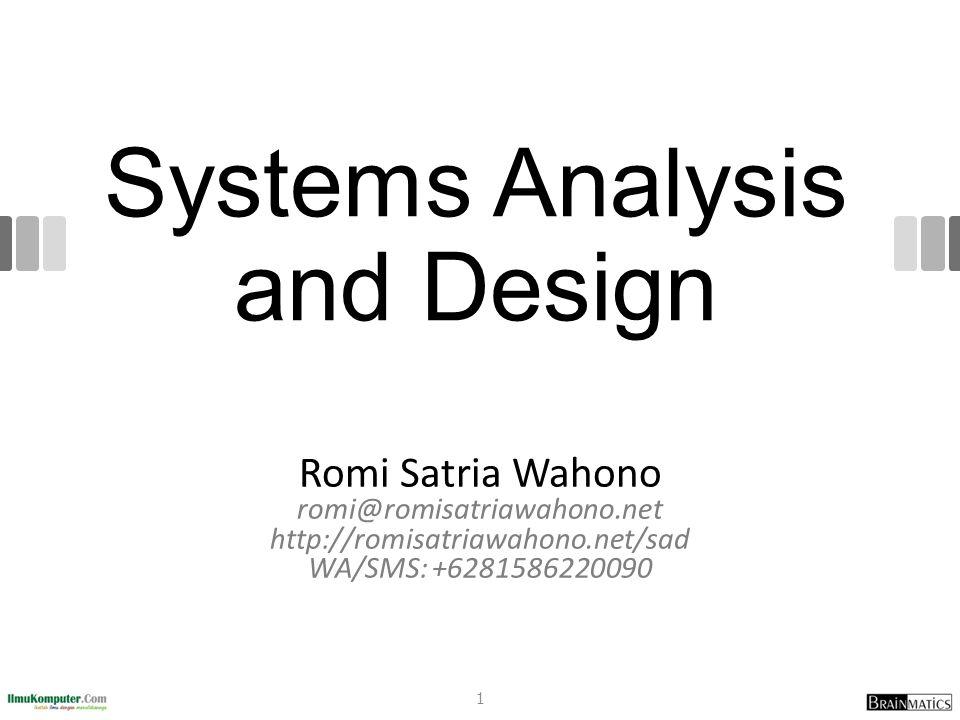 Systems Analysis and Design Romi Satria Wahono romi@romisatriawahono.net http://romisatriawahono.net/sad WA/SMS: +6281586220090 1
