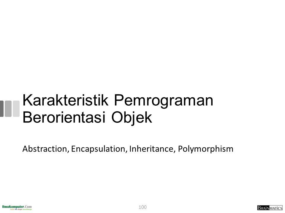 Karakteristik Pemrograman Berorientasi Objek Abstraction, Encapsulation, Inheritance, Polymorphism 100