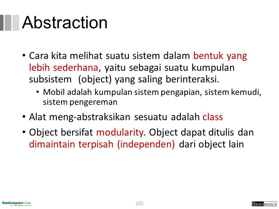 Abstraction Cara kita melihat suatu sistem dalam bentuk yang lebih sederhana, yaitu sebagai suatu kumpulan subsistem (object) yang saling berinteraksi.
