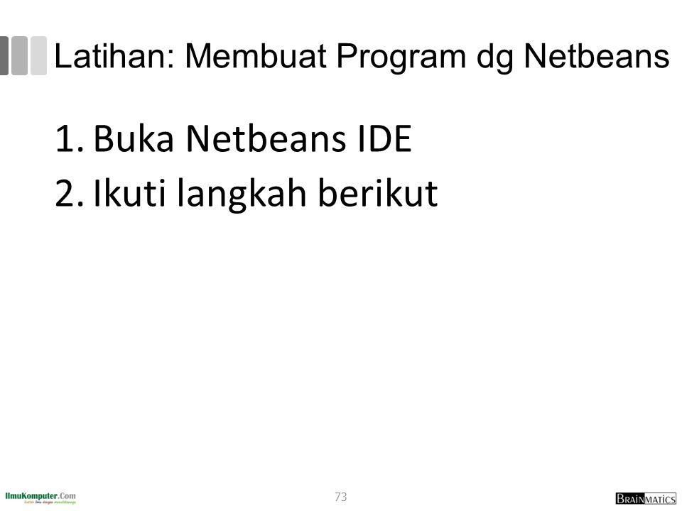 Latihan: Membuat Program dg Netbeans 1.Buka Netbeans IDE 2.Ikuti langkah berikut 73
