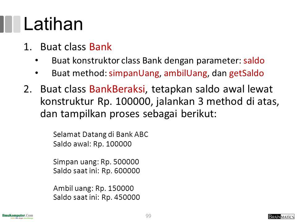 Latihan 1.Buat class Bank Buat konstruktor class Bank dengan parameter: saldo Buat method: simpanUang, ambilUang, dan getSaldo 2.Buat class BankBeraksi, tetapkan saldo awal lewat konstruktur Rp.