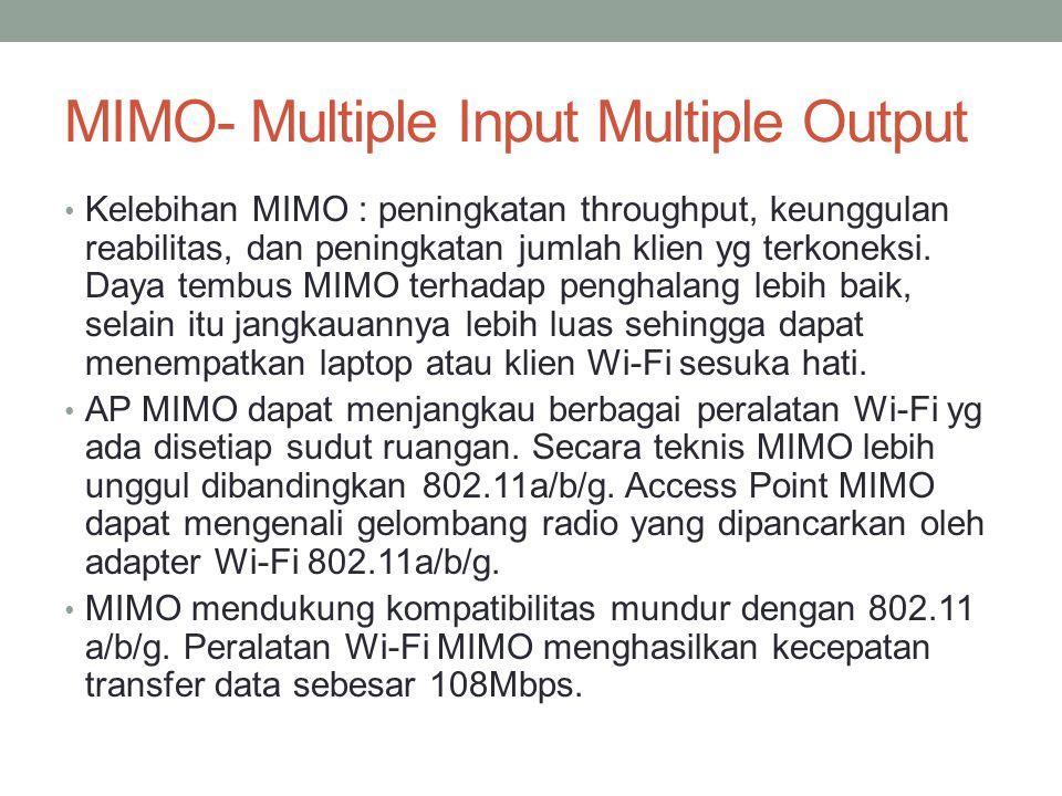 MIMO- Multiple Input Multiple Output Kelebihan MIMO : peningkatan throughput, keunggulan reabilitas, dan peningkatan jumlah klien yg terkoneksi. Daya