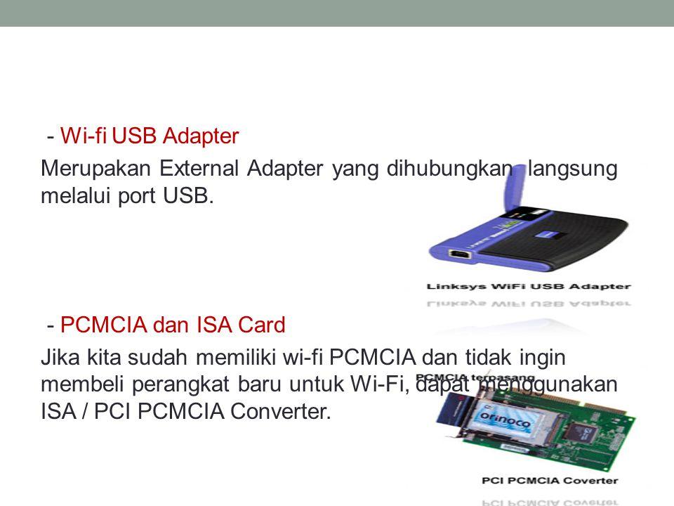 - Wi-fi USB Adapter Merupakan External Adapter yang dihubungkan langsung melalui port USB. - PCMCIA dan ISA Card Jika kita sudah memiliki wi-fi PCMCIA