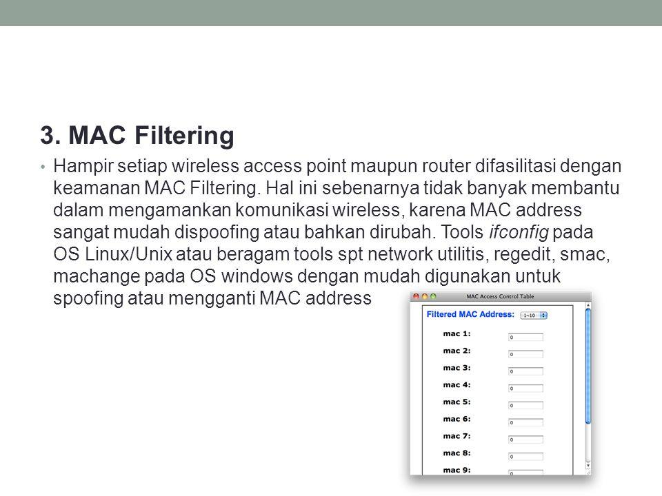 3. MAC Filtering Hampir setiap wireless access point maupun router difasilitasi dengan keamanan MAC Filtering. Hal ini sebenarnya tidak banyak membant