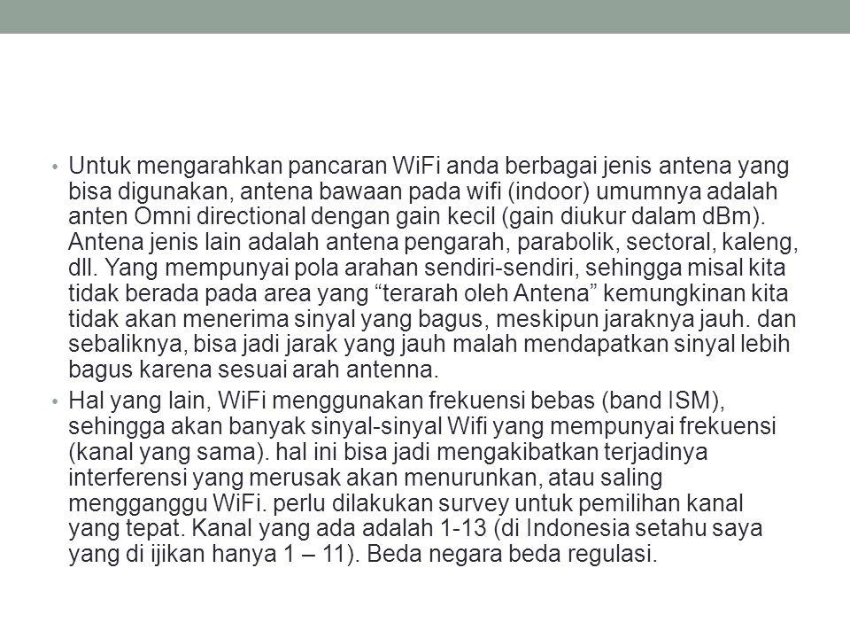 Untuk mengarahkan pancaran WiFi anda berbagai jenis antena yang bisa digunakan, antena bawaan pada wifi (indoor) umumnya adalah anten Omni directional