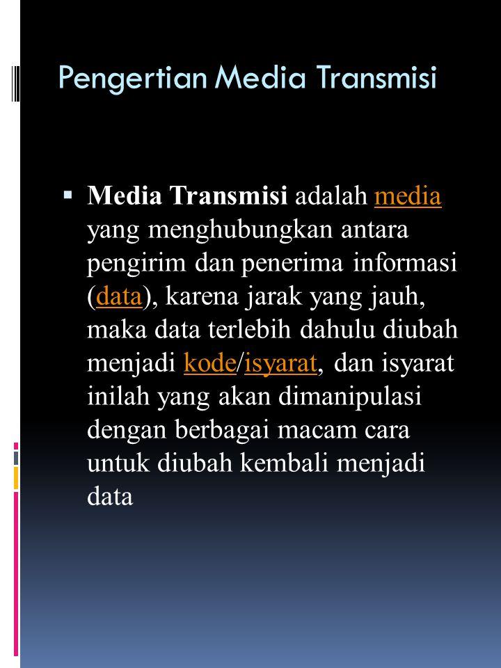 Pengertian Media Transmisi  Media Transmisi adalah media yang menghubungkan antara pengirim dan penerima informasi (data), karena jarak yang jauh, maka data terlebih dahulu diubah menjadi kode/isyarat, dan isyarat inilah yang akan dimanipulasi dengan berbagai macam cara untuk diubah kembali menjadi datamediadatakodeisyarat
