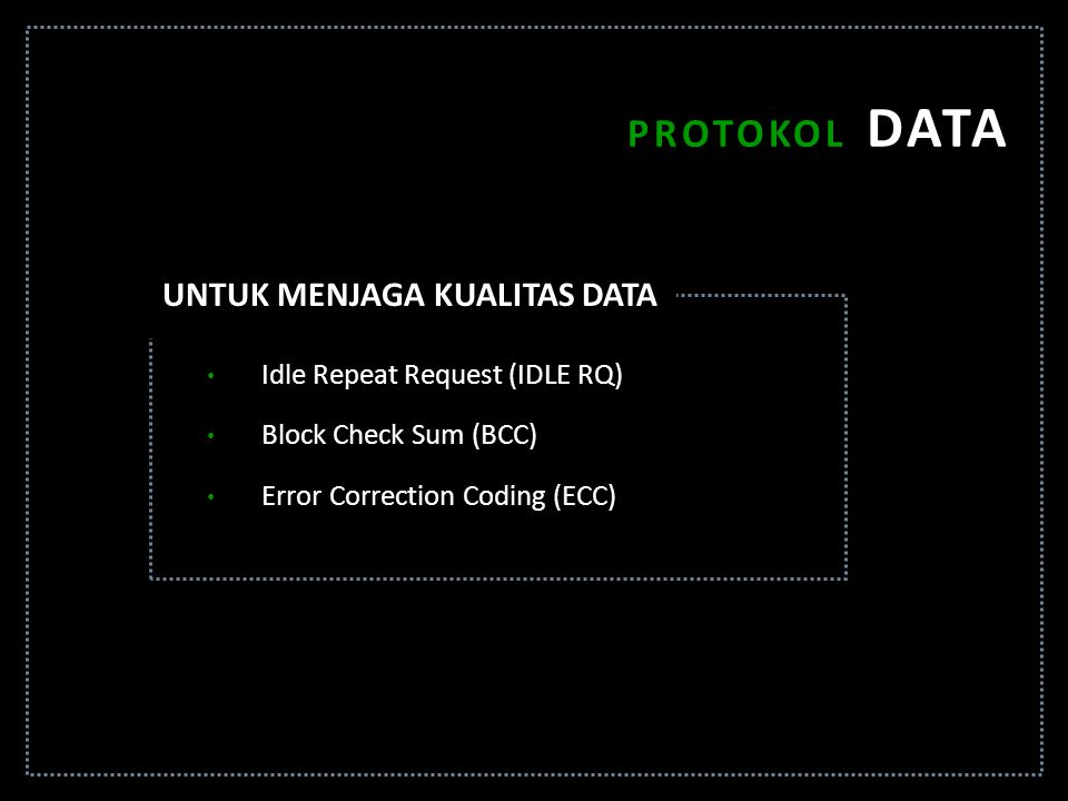 Idle Repeat Request (IDLE RQ) Block Check Sum (BCC) Error Correction Coding (ECC) PROTOKOL DATA UNTUK MENJAGA KUALITAS DATA