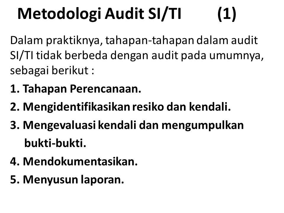 Metodologi Audit SI/TI (1) Dalam praktiknya, tahapan-tahapan dalam audit SI/TI tidak berbeda dengan audit pada umumnya, sebagai berikut : 1. Tahapan P