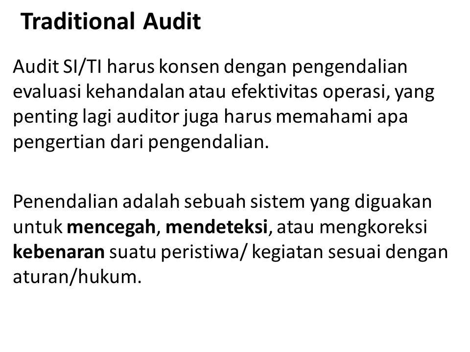 Traditional Audit Audit SI/TI harus konsen dengan pengendalian evaluasi kehandalan atau efektivitas operasi, yang penting lagi auditor juga harus mema