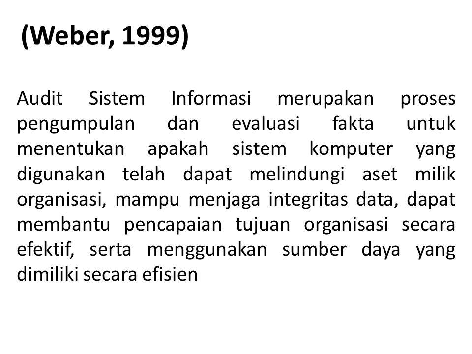 (Weber, 1999) Audit Sistem Informasi merupakan proses pengumpulan dan evaluasi fakta untuk menentukan apakah sistem komputer yang digunakan telah dapa