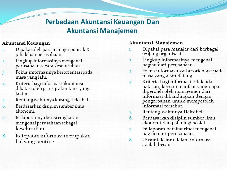 Akuntansi Keuangan 1. Dipakai oleh para manajer puncak & pihak luar perusahaan. 2. Lingkup informasinya mengenai perusahaan secara keseluruhan. 3. Fok