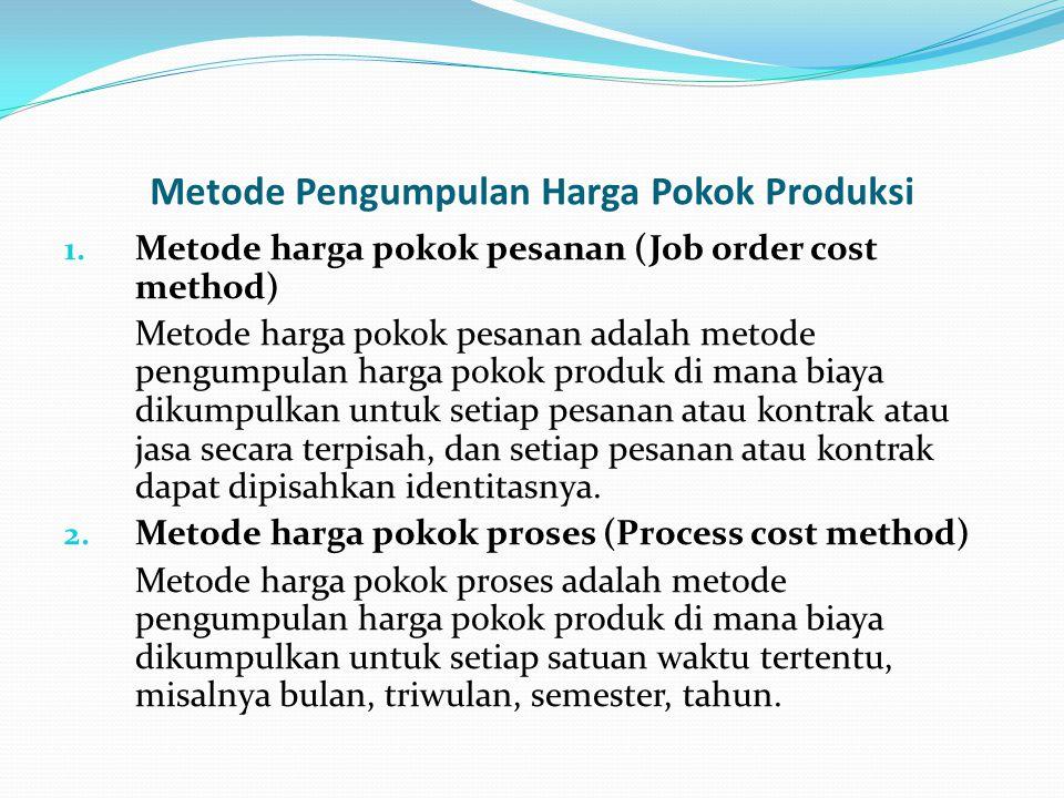 Metode Pengumpulan Harga Pokok Produksi 1. Metode harga pokok pesanan (Job order cost method) Metode harga pokok pesanan adalah metode pengumpulan har