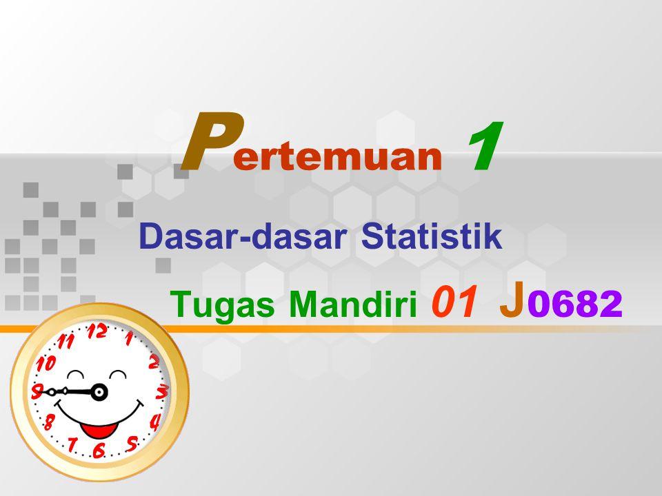 P ertemuan 1 Dasar-dasar Statistik Tugas Mandiri 01 J 0682