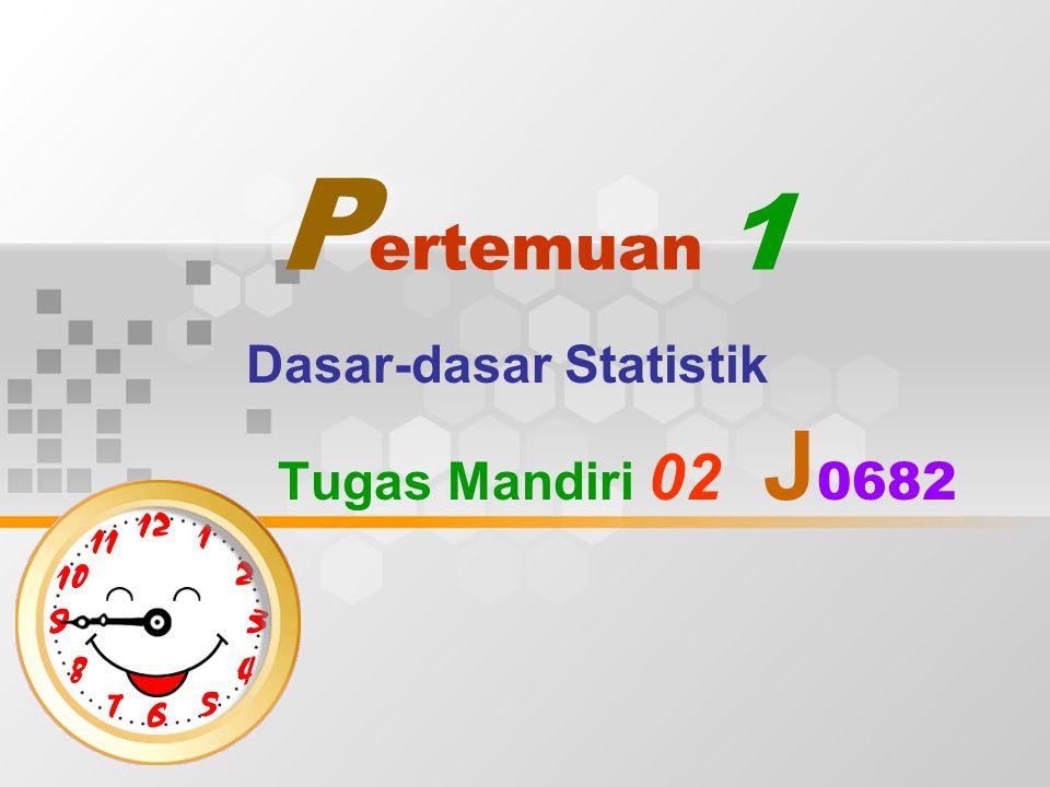 P ertemuan 1 Dasar-dasar Statistik Tugas Mandiri 02 J 0682