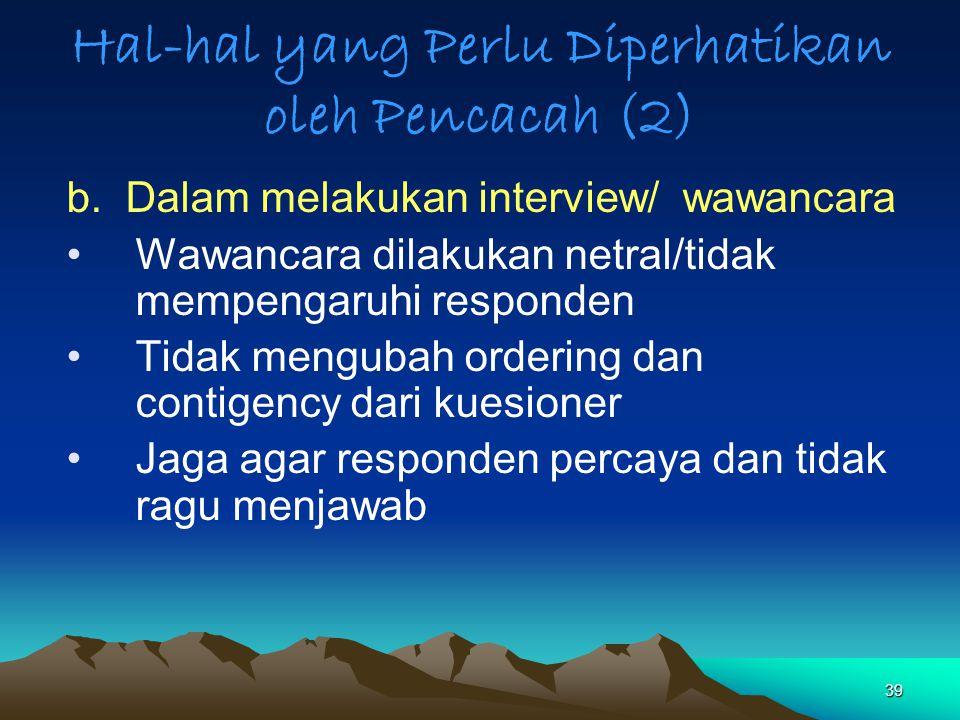 39 Hal-hal yang Perlu Diperhatikan oleh Pencacah (2) b. Dalam melakukan interview/ wawancara Wawancara dilakukan netral/tidak mempengaruhi responden T