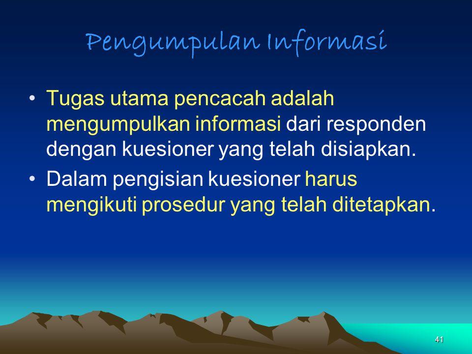 41 Pengumpulan Informasi Tugas utama pencacah adalah mengumpulkan informasi dari responden dengan kuesioner yang telah disiapkan. Dalam pengisian kues