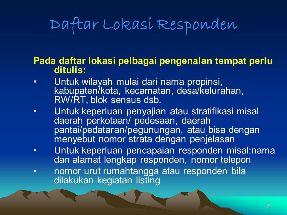 6 Kegunaan Daftar Lokasi/Sampel Mengetahui responden yang akan dikumpulkan informasinya.