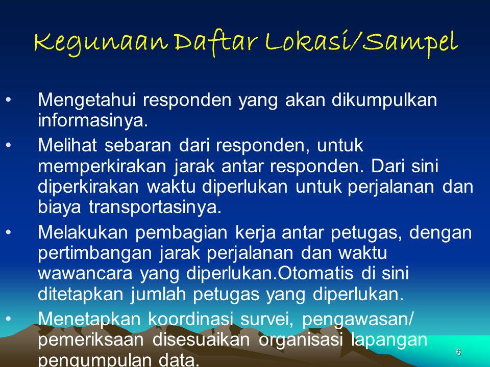 6 Kegunaan Daftar Lokasi/Sampel Mengetahui responden yang akan dikumpulkan informasinya. Melihat sebaran dari responden, untuk memperkirakan jarak ant