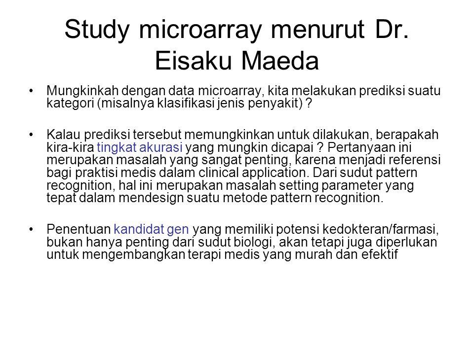 Study microarray menurut Dr. Eisaku Maeda Mungkinkah dengan data microarray, kita melakukan prediksi suatu kategori (misalnya klasifikasi jenis penyak