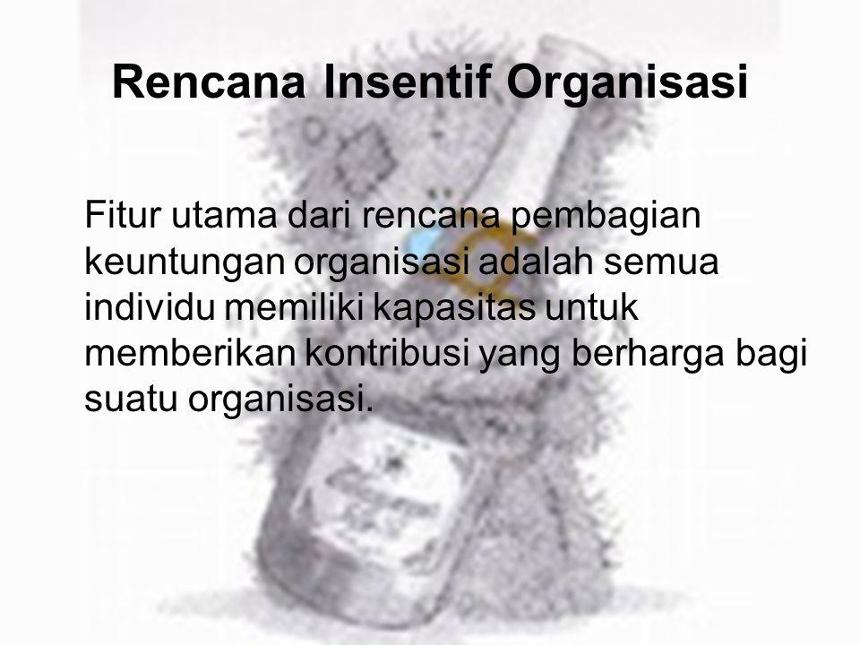 Rencana Insentif Organisasi Fitur utama dari rencana pembagian keuntungan organisasi adalah semua individu memiliki kapasitas untuk memberikan kontrib