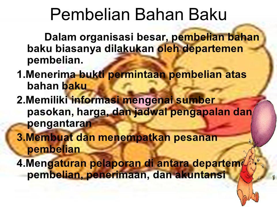 Pembelian Bahan Baku Dalam organisasi besar, pembelian bahan baku biasanya dilakukan oleh departemen pembelian. 1.Menerima bukti permintaan pembelian