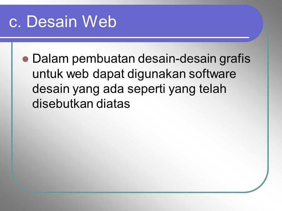 c. Desain Web Dalam pembuatan desain-desain grafis untuk web dapat digunakan software desain yang ada seperti yang telah disebutkan diatas