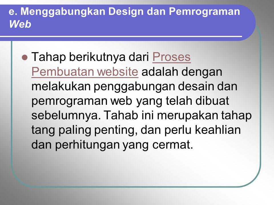 e. Menggabungkan Design dan Pemrograman Web Tahap berikutnya dari Proses Pembuatan website adalah dengan melakukan penggabungan desain dan pemrograman