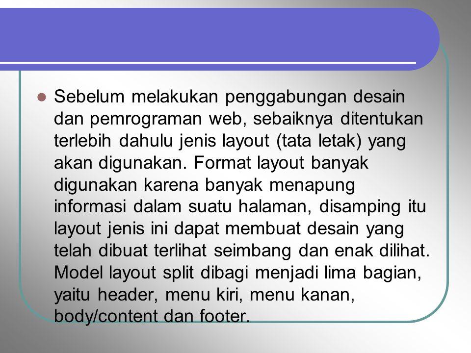 Sebelum melakukan penggabungan desain dan pemrograman web, sebaiknya ditentukan terlebih dahulu jenis layout (tata letak) yang akan digunakan. Format