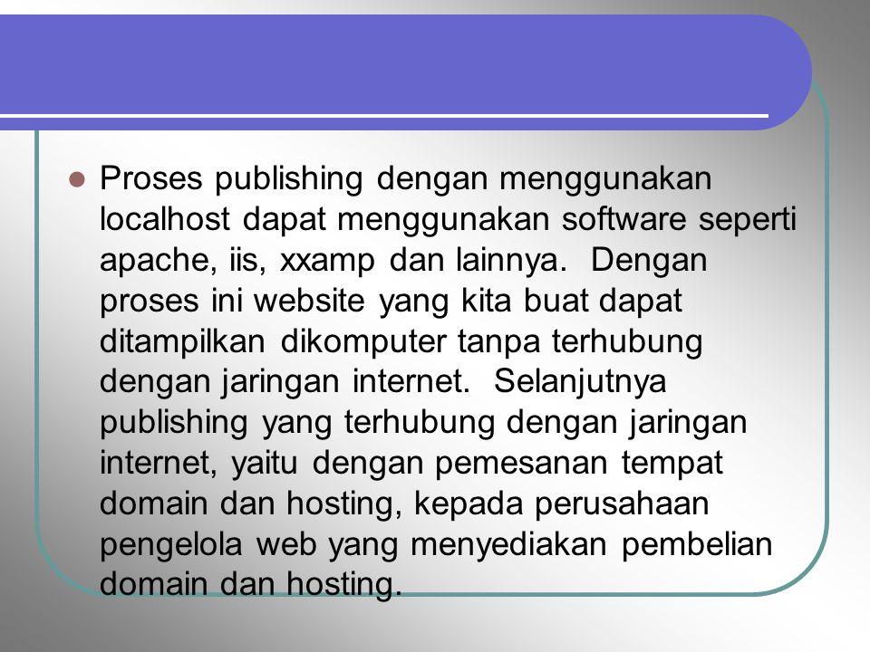 Proses publishing dengan menggunakan localhost dapat menggunakan software seperti apache, iis, xxamp dan lainnya. Dengan proses ini website yang kita