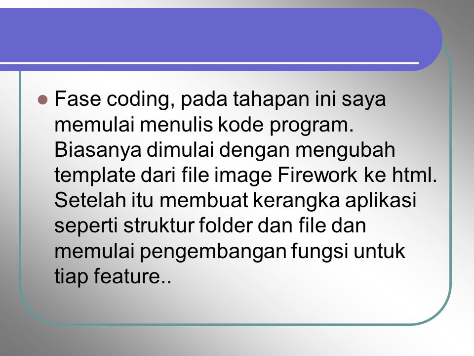 Fase coding, pada tahapan ini saya memulai menulis kode program. Biasanya dimulai dengan mengubah template dari file image Firework ke html. Setelah i