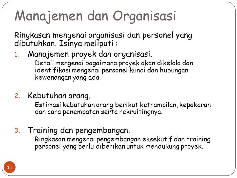 Manajemen dan Organisasi Ringkasan mengenai organisasi dan personel yang dibutuhkan. Isinya meliputi : 1. Manajemen proyek dan organisasi. Detail meng