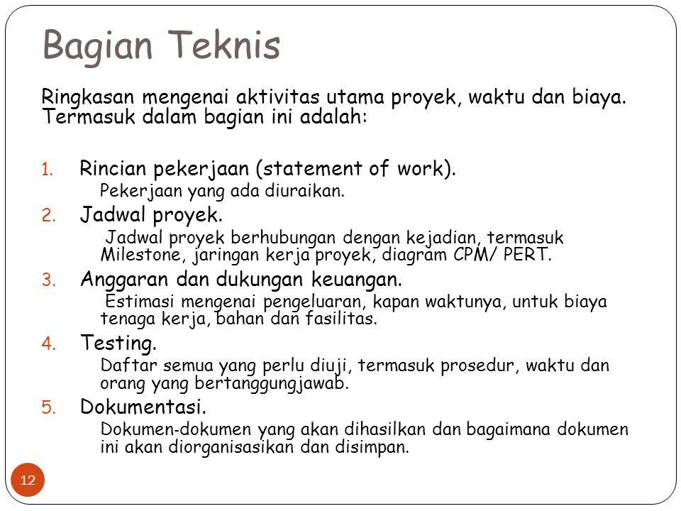 Bagian Teknis Ringkasan mengenai aktivitas utama proyek, waktu dan biaya. Termasuk dalam bagian ini adalah: 1. Rincian pekerjaan (statement of work).