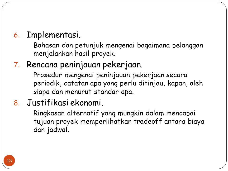 6. Implementasi. Bahasan dan petunjuk mengenai bagaimana pelanggan menjalankan hasil proyek. 7. Rencana peninjauan pekerjaan. Prosedur mengenai peninj