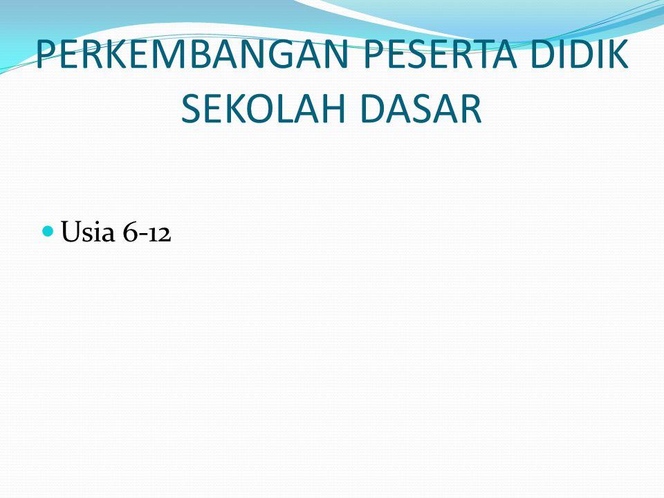 PERKEMBANGAN PESERTA DIDIK SEKOLAH DASAR Usia 6-12