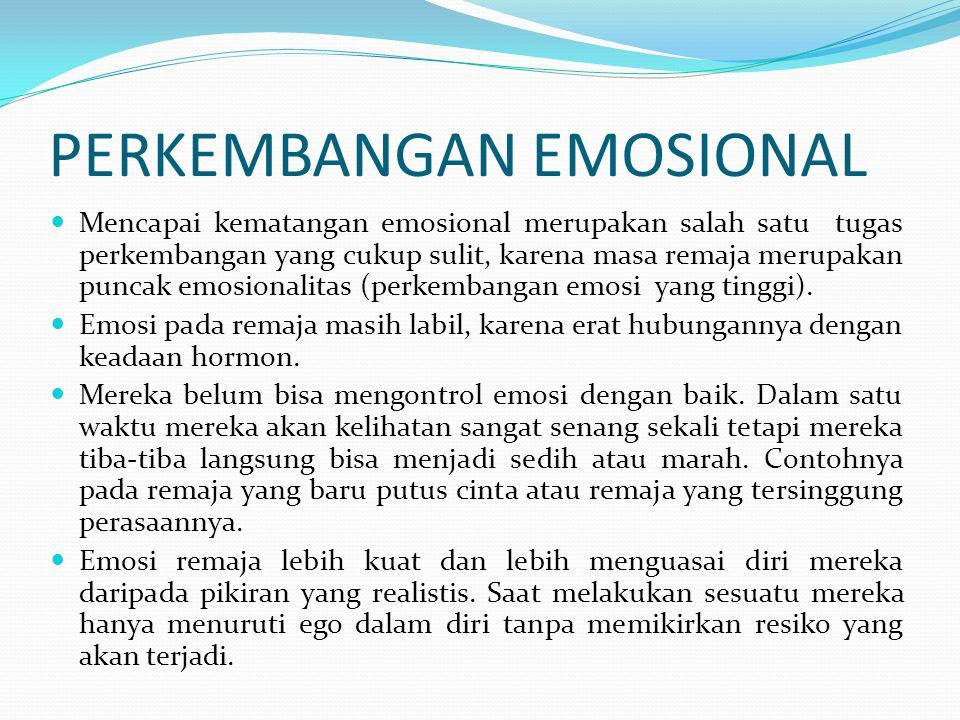 PERKEMBANGAN EMOSIONAL Mencapai kematangan emosional merupakan salah satu tugas perkembangan yang cukup sulit, karena masa remaja merupakan puncak emo