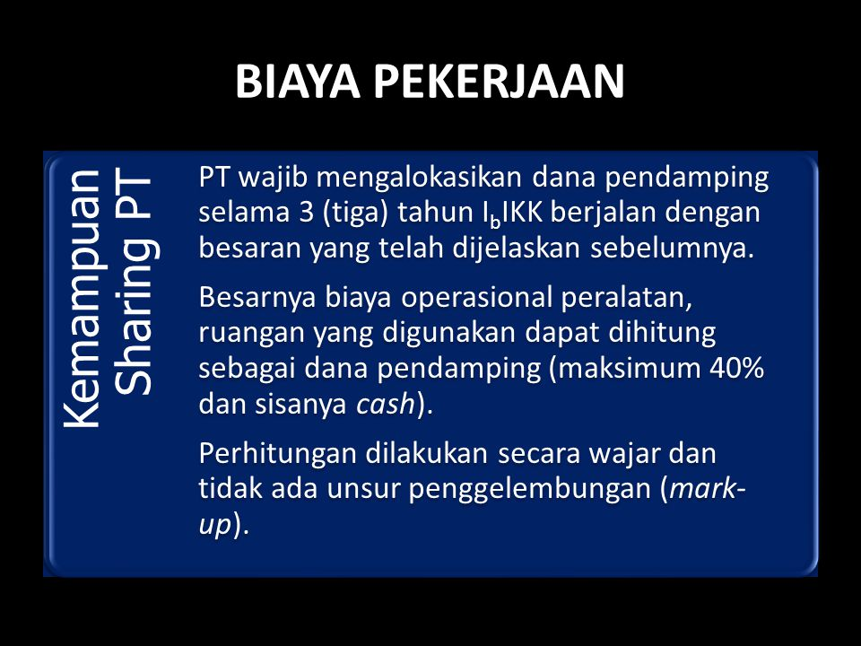 BIAYA PEKERJAAN Kemampuan Sharing PT PT wajib mengalokasikan dana pendamping selama 3 (tiga) tahun IbIKK berjalan dengan besaran yang telah dijelaskan sebelumnya.