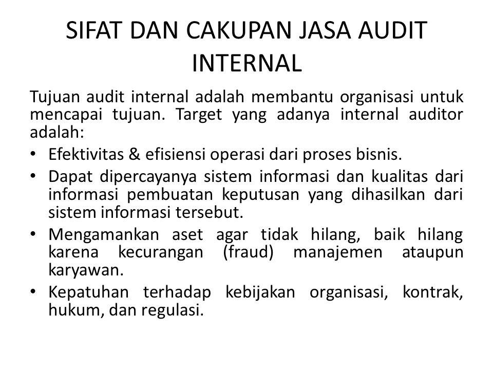 SIFAT DAN CAKUPAN JASA AUDIT INTERNAL Tujuan audit internal adalah membantu organisasi untuk mencapai tujuan. Target yang adanya internal auditor adal