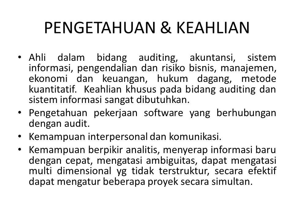 PENGETAHUAN & KEAHLIAN Ahli dalam bidang auditing, akuntansi, sistem informasi, pengendalian dan risiko bisnis, manajemen, ekonomi dan keuangan, hukum