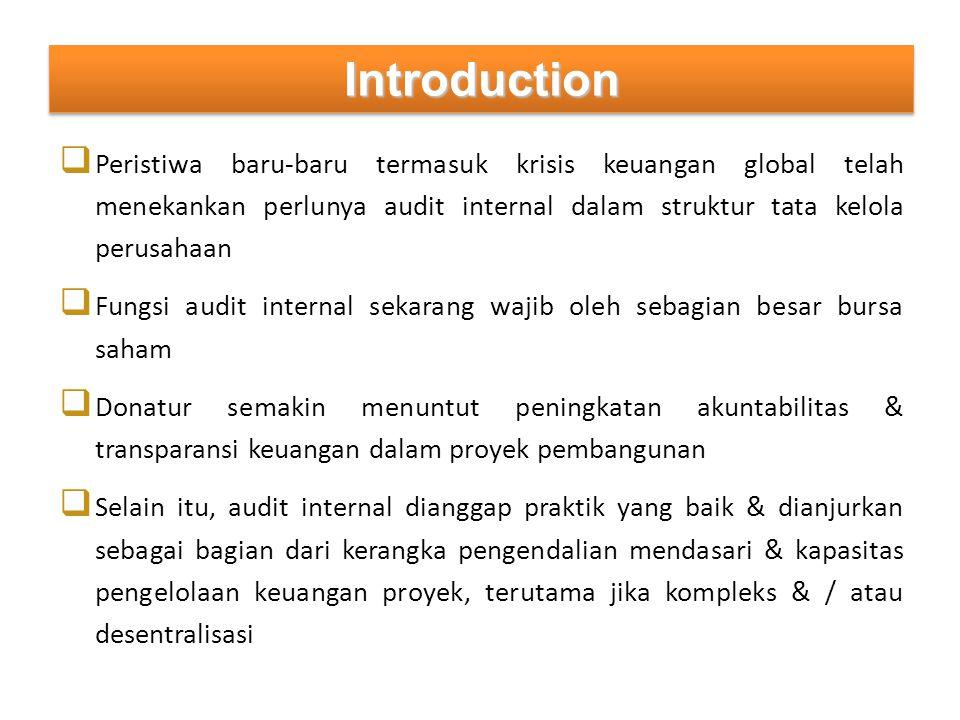 IntroductionIntroduction  Peristiwa baru-baru termasuk krisis keuangan global telah menekankan perlunya audit internal dalam struktur tata kelola per