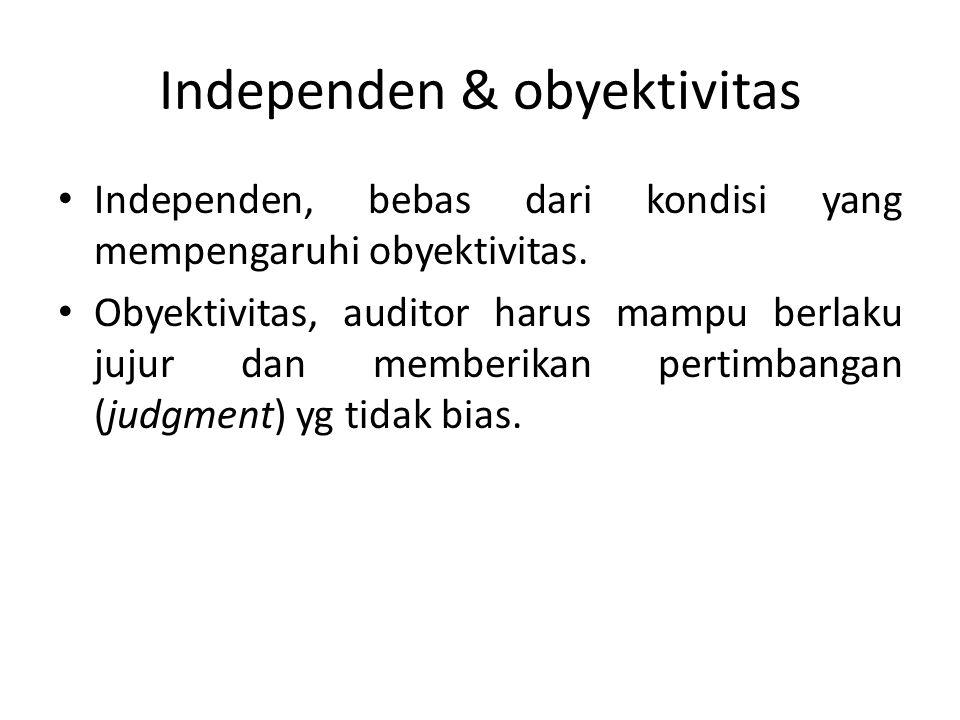 Independen & obyektivitas Independen, bebas dari kondisi yang mempengaruhi obyektivitas. Obyektivitas, auditor harus mampu berlaku jujur dan memberika