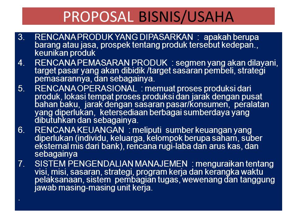 PROPOSAL BISNIS/USAHA 1.PENDAHULUAN : berisi tentang maksud dan tujuan, rencana kerja, hasil yang ingin dicapai dan cara melakukan pengendalian dari k