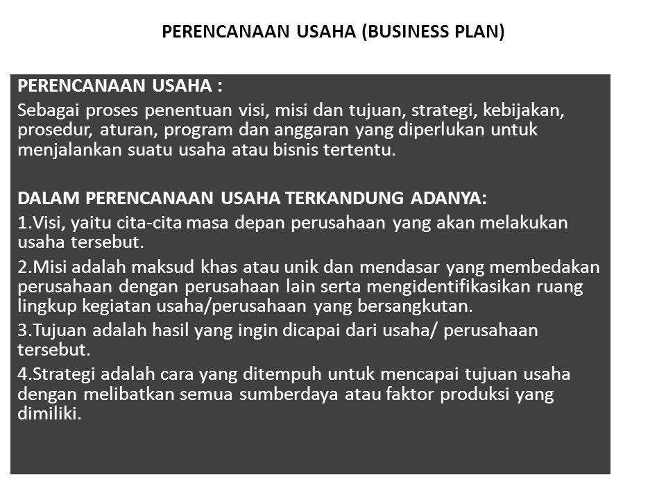 PERENCANAAN BISNIS/USAHA (BUSINESS PLAN) PERENCANAAN : Fungsi manajemen yang berhubungan dengan pemilihan visi, misi dan tujuan, strategi, kebijakan,