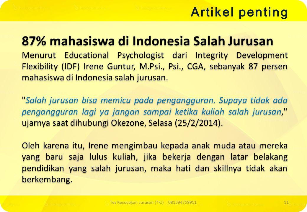 87% mahasiswa di Indonesia Salah Jurusan Menurut Educational Psychologist dari Integrity Development Flexibility (IDF) Irene Guntur, M.Psi., Psi., CGA, sebanyak 87 persen mahasiswa di Indonesia salah jurusan.