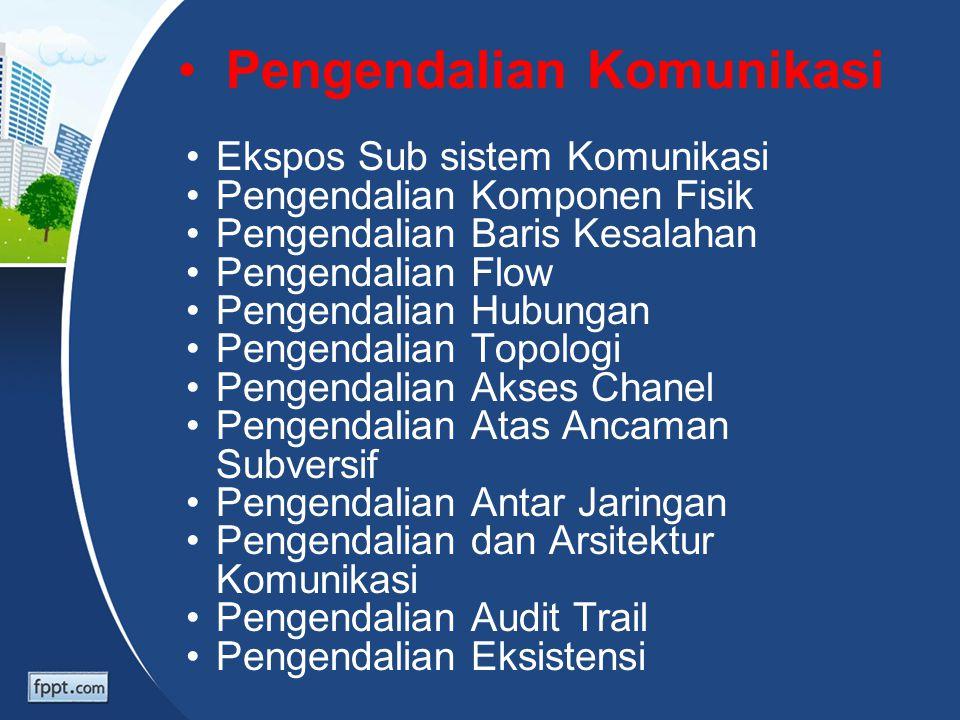Pengendalian Komunikasi Ekspos Sub sistem Komunikasi Pengendalian Komponen Fisik Pengendalian Baris Kesalahan Pengendalian Flow Pengendalian Hubungan