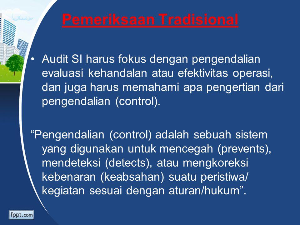 Pemeriksaan Tradisional Audit SI harus fokus dengan pengendalian evaluasi kehandalan atau efektivitas operasi, dan juga harus memahami apa pengertian