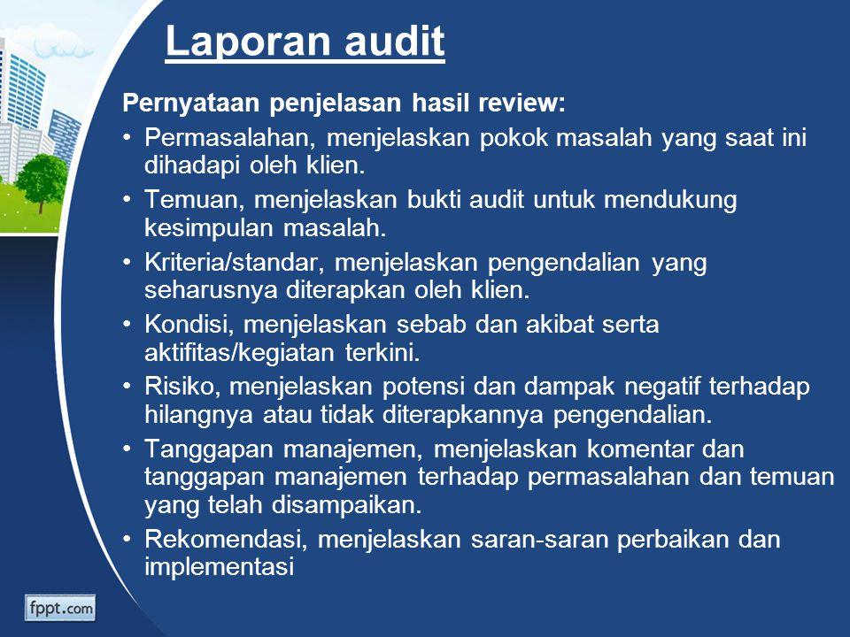 Laporan audit Pernyataan penjelasan hasil review: Permasalahan, menjelaskan pokok masalah yang saat ini dihadapi oleh klien. Temuan, menjelaskan bukti