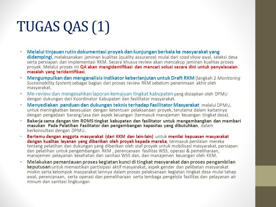 TUGAS QAS (1) Melalui tinjauan rutin dokumentasi proyek dan kunjungan berkala ke masyarakat yang didampingi, melaksanakan jaminan kualitas (quality assurance) mulai dari road show awal, seleksi desa serta persiapan dan implementasi RKM.